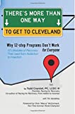 There's More Than One Way to Get to Cleveland: 10 Lifestyles of Recovery That Lead from Addiction to Freedom * Why Twelve-Step Programs Don't Work For Everyone*