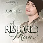 A Restored Man: The Men of Halfway House, Book 3 | Jaime Reese