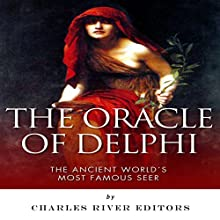 The Oracle of Delphi: The Ancient World's Most Famous Seer (       UNABRIDGED) by Charles River Editors Narrated by Joseph Chialastri