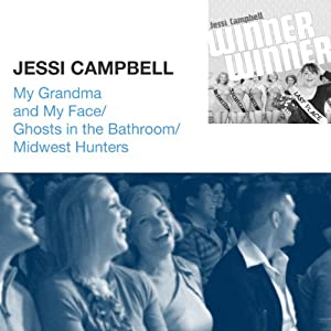 My Grandma and My Face / Ghosts in the Bathroom / Midwest Hunters | [Jessi Campbell]