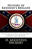 img - for History of Kershaw's Brigade: With Complete Roll of Companies, Biographical Sketches, Incidents, Anecdotes, Etc. book / textbook / text book