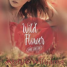 Wild Flower | Livre audio Auteur(s) : Abbie Williams Narrateur(s) : Natasha Soudek