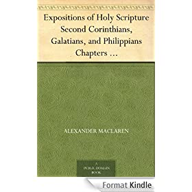 Expositions of Holy Scripture Second Corinthians, Galatians, and Philippians Chapters I to End. Colossians, Thessalonians, and First Timothy. (English Edition)