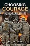Choosing Courage: Inspiring True Stor...