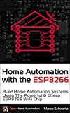 Home Automation With the ESP8266: Build Home Automation Systems Using the Powerful and Cheap ESP8266 WiFi Chip (English Ed...