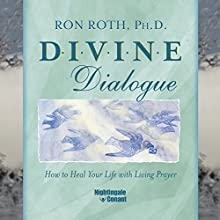 Divine Dialogue: How to Heal Your Life with Living Prayer  by Ron Roth Narrated by Ron Roth