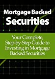img - for Mortgage Backed Securities: Your Complete, Step-by-Step Guide to Investing in Mortgage Backed Securities book / textbook / text book
