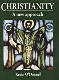 Christianity: A New Approach (0340697776) by O'Donnell, Kevin