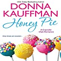 Honey Pie: Cupcake Club, Book 4 Audiobook by Donna Kauffman Narrated by Amanda Ronconi