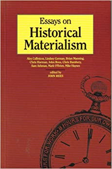 essays in historical materialism Marx's historical materialism a very short summary philosophy 166 (with thanks to g a cohen's interpretive work) 1 the productive forces tend to develop throughout history.