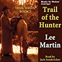 Trail of the Hunter: Trail Series, Book 2 (       UNABRIDGED) by Lee Martin Narrated by Jack Sondericker
