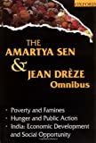 The Amartya Sen and Jean Drèze Omnibus: (comprising) Poverty and Famines; Hunger and Public Action; India: Economic Development and Social Opportunity (0195648315) by Sen, Amartya