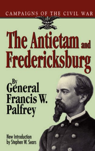 The Antietam and Fredericksburg (Campaigns of the Civil War.), FRANIS W. PALFREY, FRANCIS W. PALFREY
