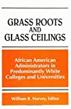 Grass Roots and Glass Ceilings: African American Administrators in Predominantly White Colleges and Universities (S U N Y Series, Frontiers in Education)