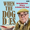 When the Dog Dies: Complete Series 1 Radio/TV Program by Ian Davidson, Peter Vincent Narrated by Liza Tarbuck