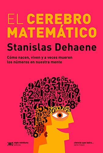 El cerebro matemático: Como nácen, viven y a veces mueren los números en nuestra mente (Ciencia que ladra... serie Mayor)