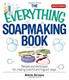 The Everything Soapmaking Book: Recipes and Techniques for Creating Colorful and