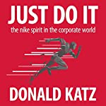 Just Do It: The Nike Spirit in the Corporate World | Donald Katz
