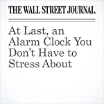 At Last, an Alarm Clock You Don't Have to Stress About | Michael Hsu