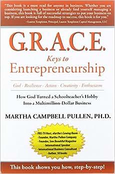 G.R.A.C.E. Keys To Entrepreneurship: How God Turned A Schoolteacher's Hobby Into A Multimillion-Dollar Business