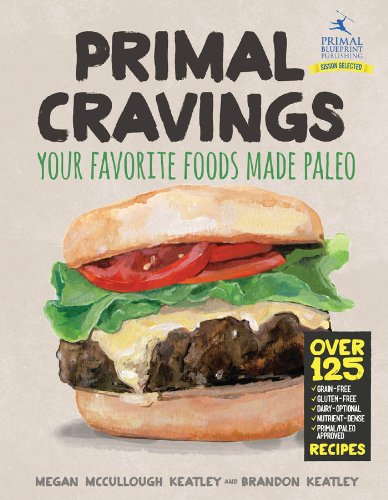 Primal Cravings: Your favorite foods, made Paleo by Brandon Keatley, Megan Keatley