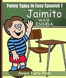 Funny Tales In Easy Spanish 1: Jaimito va a la escuela (Spanish Reader for Beginners) (Spanish Edition)