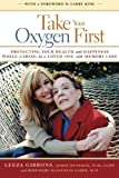 img - for Take Your Oxygen First: Protecting Your Health and Happiness While Caring for a Loved One with Memory Loss book / textbook / text book