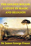 Image of The Golden Bough: A Study in Magic and Religion (Illustrated)