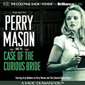Perry Mason and the Case of the Curious Bride: A Radio Dramatization | [Erle Stanley Gardner, M. J. Elliott]