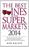 Ned Halley The Best Wines in the Supermarket 2014: My Top Wines Selected for Character and Style