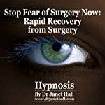 Stop Fear of Surgery Now: Rapid Recovery from Surgery with Hypnosis | Janet Hall