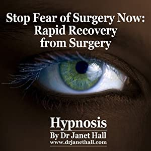 Stop Fear of Surgery Now: Rapid Recovery from Surgery with Hypnosis | [Janet Hall]