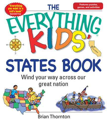 The Everything Kids' States Book: Wind Your Way Across Our Great Nation (Everything Kids Series), Brian Thornton