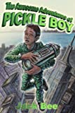 The Awesome Adventures of Pickle Boy - Book One