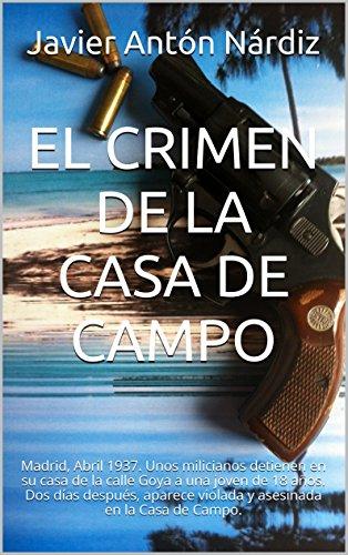 EL CRIMEN DE LA CASA DE CAMPO: Madrid, Abril  1937. Unos milicianos  detienen  en  su casa de la calle Goya  a una joven de 18 años. Dos días después, aparece violada y asesinada en la Casa de Campo.