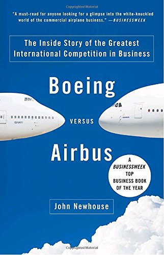 Boeing Versus Airbus: The Inside Story of the Greatest International Competition in Business (Vintage)