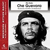 Che Guevara: Revolutionär, Guerillero und Medienikone