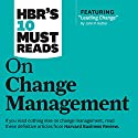 HBR's 10 Must Reads on Change Management Hörbuch von  Harvard Business Review, John P. Kotter, W. Chan Kim, Renee Mauborgne Gesprochen von: Bernard Setaro Clark, Susan Larkin