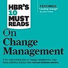 HBR's 10 Must Reads on Change Management Hörbuch von  Harvard Business Review, John P. Kotter, W. Chan Kim, Renee Mauborgne Gesprochen von: Bernard Setaro Clark, Susan Larkin