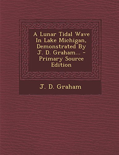 A Lunar Tidal Wave in Lake Michigan, Demonstrated by J. D. Graham... - Primary Source Edition