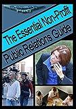 The Essential Non-Profit Public Relations Guide: Tips on Great Public Relations for Non-Profits