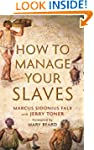 How to Manage Your Slaves by Marcus S...