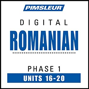 Romanian Phase 1, Unit 16-20: Learn to Speak and Understand Romanian with Pimsleur Language Programs | [Pimsleur]