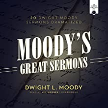 Moody's Great Sermons: 20 Dwight Moody Sermons Dramatized Speech by Dwight L. Moody Narrated by Jim Hodges