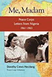 Me, Madam: Peace Corps  Letters from Nigeria,  1961-1963