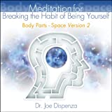 Body Parts - Space Version 2: Meditation for Breaking the Habit of Being Yourself