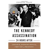 The Kennedy Assassination--24 Hours After: Lyndon B. Johnson�s Pivotal First Day as President ~ Steven M. Gillon