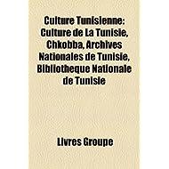 Culture Tunisienne: Art En Tunisie, Artisanat Tunisien, Cin Ma Tunisien, F Te Tunisienne, Gastronomie Tunisienne...