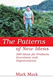 img - for The Patterns of New Ideas: 300 Ideas for Products, Inventions and Improvements book / textbook / text book