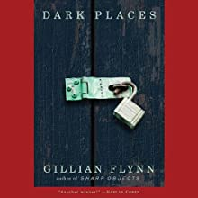 Dark Places: A Novel (       UNABRIDGED) by Gillian Flynn Narrated by Rebecca Lowman, Cassandra Campbell, Mark Deakins, Robertson Dean
